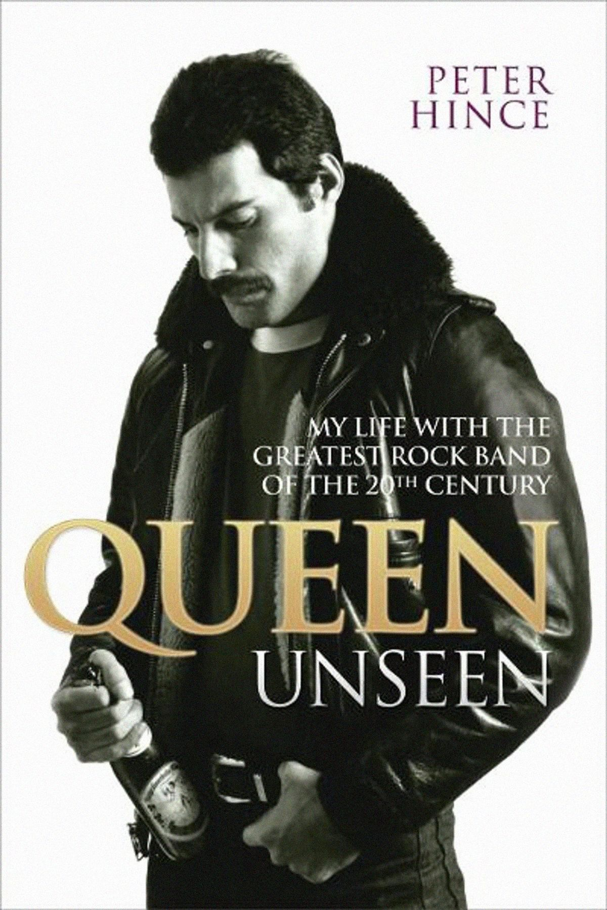Queen Unseen My Life With The Greatest Rock Band Of The 20th Century (книга Питера Хинса)